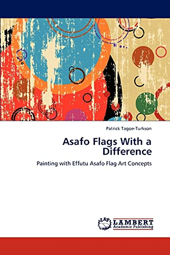9783848400072: Asafo Flags With a Difference: Painting with Effutu Asafo Flag Art Concepts