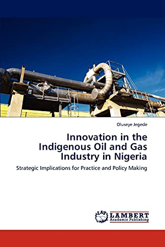 9783848400874: Innovation in the Indigenous Oil and Gas Industry in Nigeria: Strategic Implications for Practice and Policy Making