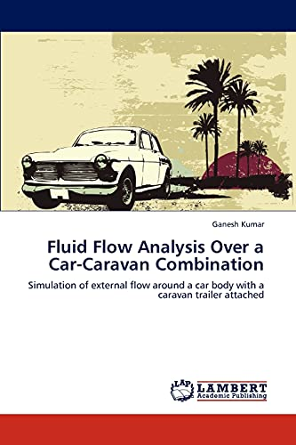 9783848401178: Fluid Flow Analysis Over a Car-Caravan Combination: Simulation of external flow around a car body with a caravan trailer attached