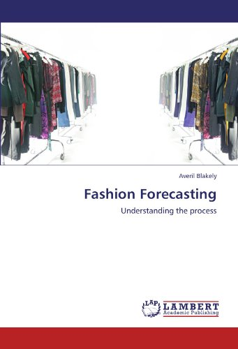 Fashion Forecasting: Understanding the process: Averil Blakely