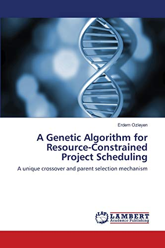 9783848402472: A Genetic Algorithm for Resource-Constrained Project Scheduling: A unique crossover and parent selection mechanism