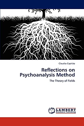 Reflections on Psychoanalysis Method: The Theory of Fields: Claudio Capitão