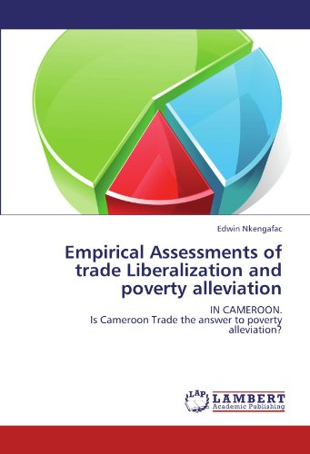 Empirical Assessments of Trade Liberalization and Poverty Alleviation (Paperback): Edwin Nkengafac