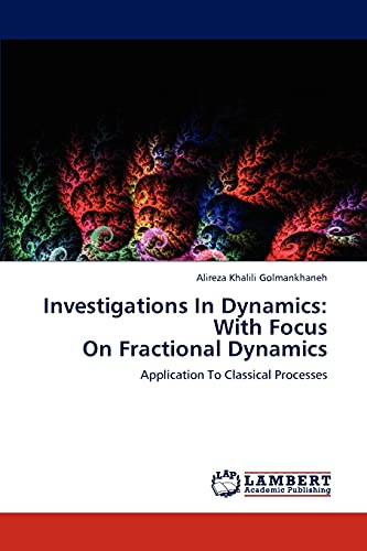 Investigations in Dynamics: With Focus on Fractional Dynamics: Alireza Khalili Golmankhaneh