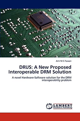 Drus: A New Proposed Interoperable Drm Solution (Paperback): Amr M S Tosson