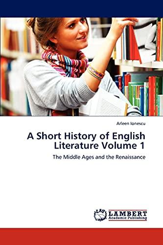 A Short History of English Literature Volume 1: Arleen Ionescu