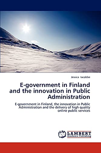 9783848405534: E-government in Finland and the innovation in Public Administration: E-government in Finland, the innovation in Public Administration and the delivery of high quality online public services