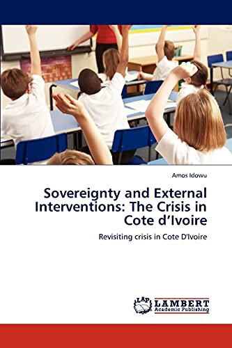 Sovereignty and External Interventions: The Crisis in Cote DIvoire: Amos Idowu