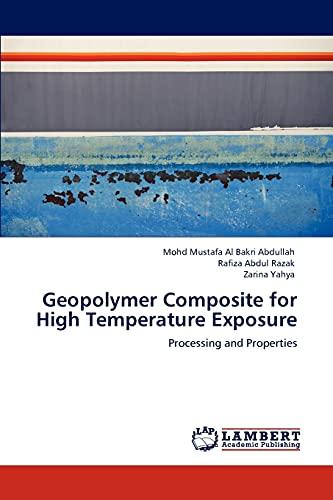 Geopolymer Composite for High Temperature Exposure: Abdullah, Mohd Mustafa