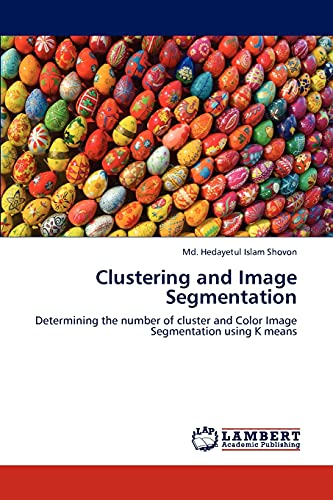 9783848407347: Clustering and Image Segmentation: Determining the number of cluster and Color Image Segmentation using K means