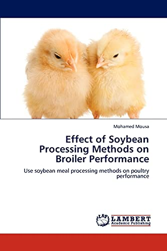 9783848407545: Effect of Soybean Processing Methods on Broiler Performance: Use soybean meal processing methods on poultry performance
