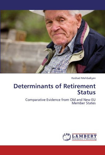 Determinants of Retirement Status: Comparative Evidence from Old and New EU Member States: Rashad ...
