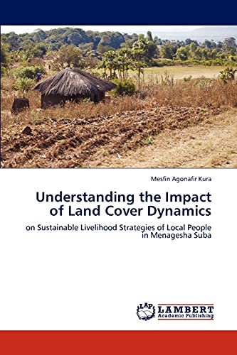 Understanding the Impact of Land Cover Dynamics: Mesfin Agonafir Kura