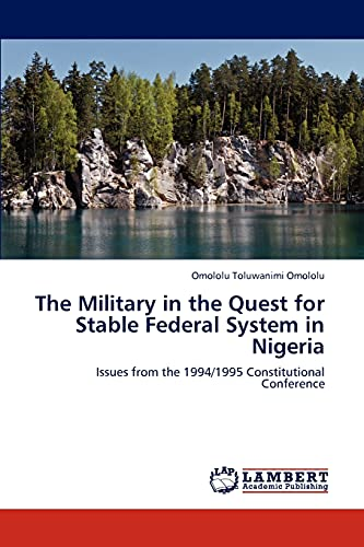 The Military in the Quest for Stable Federal System in Nigeria: Issues from the 1994/1995 ...