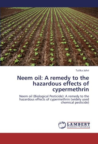 9783848408511: Neem oil: A remedy to the hazardous effects of cypermethrin: Neem oil (Biological Pesticide): A remedy to the hazardous effects of cypermethrin (widely used chemical pesticide)