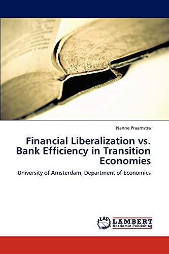 Financial Liberalization vs. Bank Efficiency in Transition Economies (Paperback): Nanne Praamstra