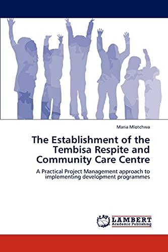 The Establishment of the Tembisa Respite and Community Care Centre (Paperback): Maria Mlotchwa