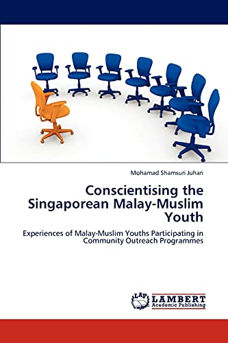 Conscientising the Singaporean Malay-Muslim Youth: Experiences of Malay-Muslim Youths Participating...