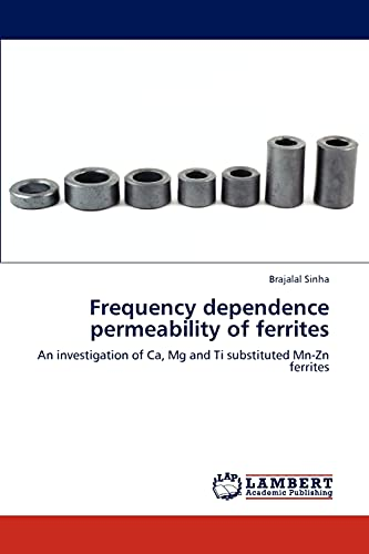 9783848412495: Frequency dependence permeability of ferrites: An investigation of Ca, Mg and Ti substituted Mn-Zn ferrites