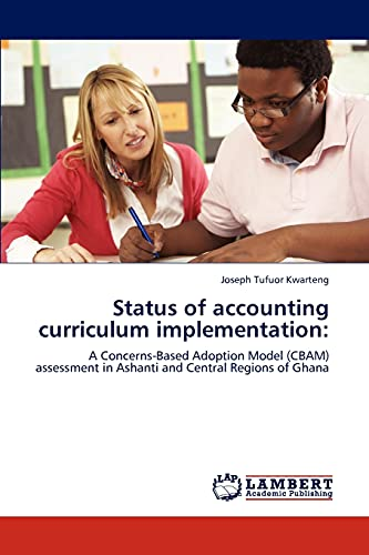 9783848413478: Status of accounting curriculum implementation:: A Concerns-Based Adoption Model (CBAM) assessment in Ashanti and Central Regions of Ghana