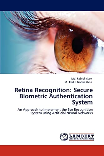 9783848416530: Retina Recognition: Secure Biometric Authentication System: An Approach to Implement the Eye Recognition System using Artificial Neural Networks