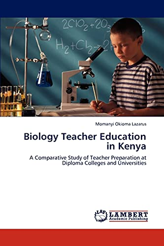 9783848417636: Biology Teacher Education in Kenya: A Comparative Study of Teacher Preparation at Diploma Colleges and Universities