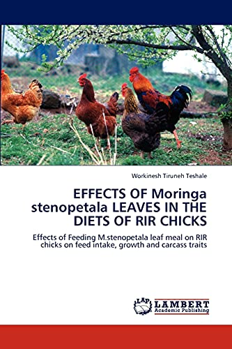 9783848418329: EFFECTS OF Moringa stenopetala LEAVES IN THE DIETS OF RIR CHICKS: Effects of Feeding M.stenopetala leaf meal on RIR chicks on feed intake, growth and carcass traits