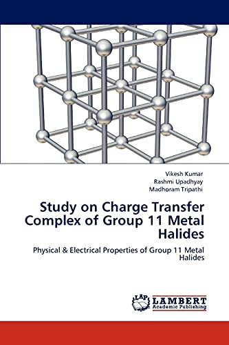 9783848418558: Study on Charge Transfer Complex of Group 11 Metal Halides: Physical & Electrical Properties of Group 11 Metal Halides