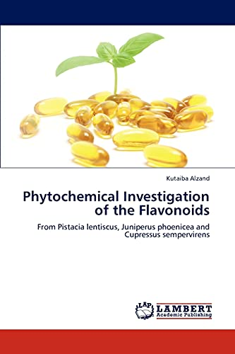 9783848418947: Phytochemical Investigation of the Flavonoids: From Pistacia lentiscus, Juniperus phoenicea and Cupressus sempervirens