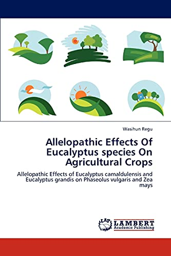 Allelopathic Effects Of Eucalyptus species On Agricultural Crops: Wasihun Regu