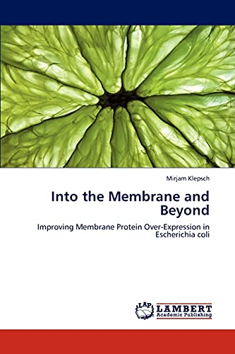 9783848419692: Into the Membrane and Beyond: Improving Membrane Protein Over-Expression in Escherichia coli