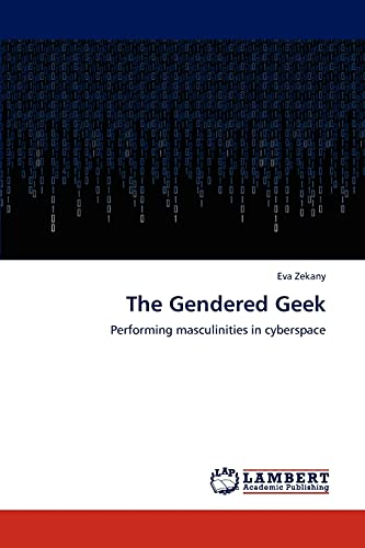 9783848419739: The Gendered Geek: Performing masculinities in cyberspace