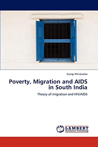 Poverty, Migration and AIDS in South India: Theory of migration and HIV/AIDS: Giorgi Pkhakadze