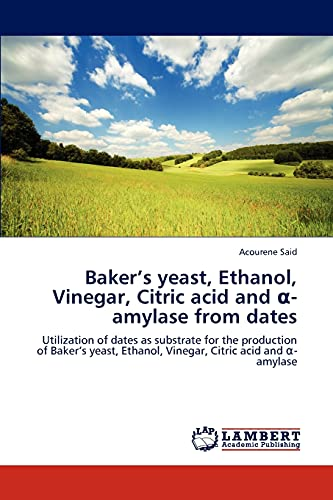 9783848420483: Baker's yeast, Ethanol, Vinegar, Citric acid and α-amylase from dates: Utilization of dates as substrate for the production of Baker's yeast, Ethanol, Vinegar, Citric acid and α-amylase
