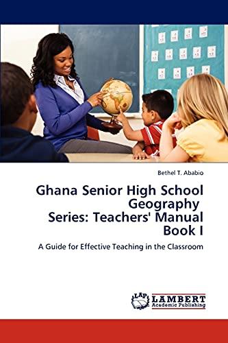 Ghana Senior High School Geography Series: Teachers Manual Book I: Bethel T. Ababio