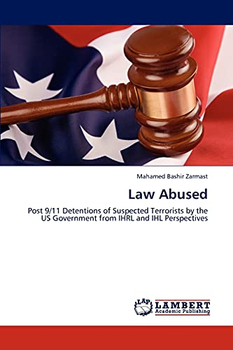 9783848420728: Law Abused: Post 9/11 Detentions of Suspected Terrorists by the US Government from IHRL and IHL Perspectives
