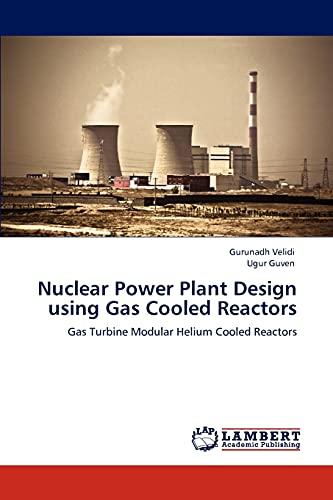9783848421763: Nuclear Power Plant Design using Gas Cooled Reactors: Gas Turbine Modular Helium Cooled Reactors