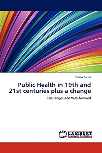 Public Health in 19th and 21st Centuries Plus a Change: Fatima Bajwa