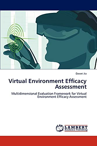 Virtual Environment Efficacy Assessment: Multidimensional Evaluation Framework for Virtual ...