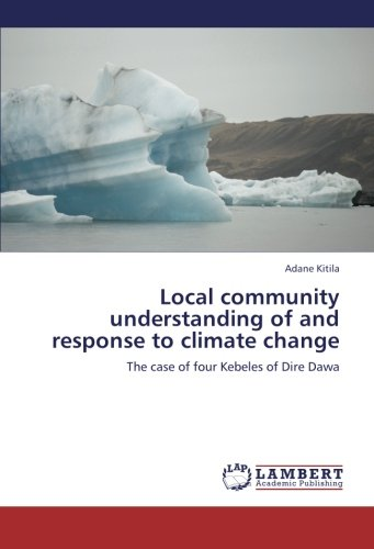 Local community understanding of and response to climate change: The case of four Kebeles of Dire ...