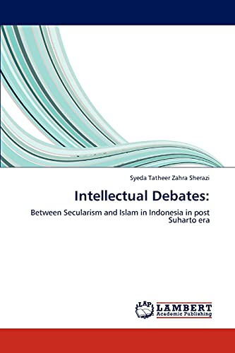 9783848423613: Intellectual Debates:: Between Secularism and Islam in Indonesia in post Suharto era