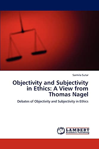 9783848423842: Objectivity and Subjectivity in Ethics: A View from Thomas Nagel: Debates of Objectivity and Subjectivity in Ethics