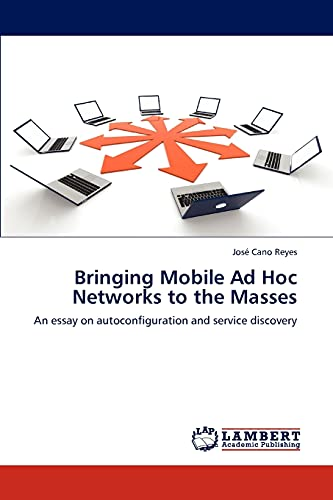 9783848424320: Bringing Mobile Ad Hoc Networks to the Masses: An essay on autoconfiguration and service discovery