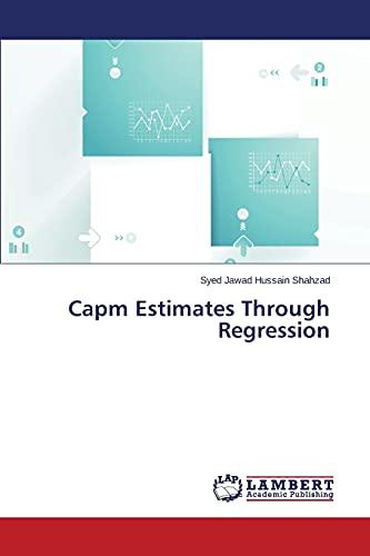 Capm Estimates Through Regression: Shahzad Syed Jawad