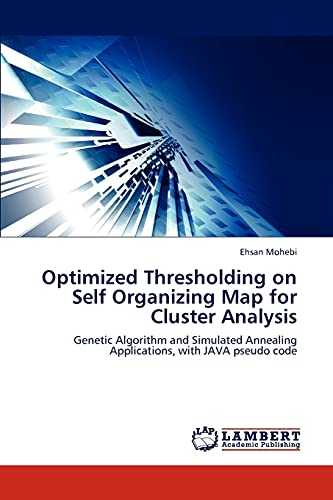 Optimized Thresholding on Self Organizing Map for Cluster Analysis: Genetic Algorithm and Simulated...