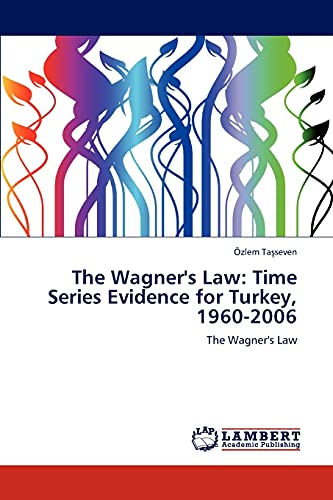 9783848428120: The Wagner's Law: Time Series Evidence for Turkey, 1960-2006: The Wagner's Law
