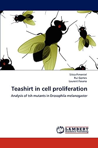 9783848428502: Teashirt in cell proliferation: Analysis of tsh mutants in Drosophila melanogaster