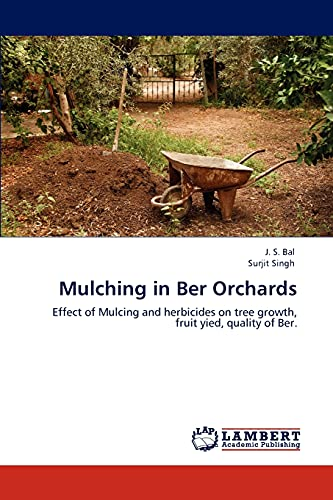 Mulching in Ber Orchards: Effect of Mulching and herbicides on tree growth, fruit yield and quality of Ber (3848429403) by Bal, J. S.; Singh, Surjit
