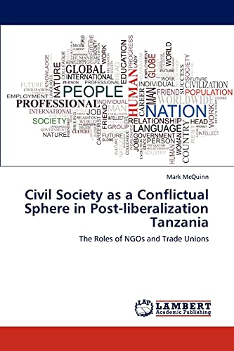 9783848429660: Civil Society as a Conflictual Sphere in Post-liberalization Tanzania: The Roles of NGOs and Trade Unions