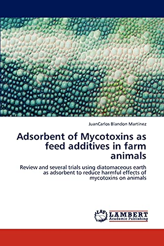 9783848430161: Adsorbent of Mycotoxins as feed additives in farm animals: Review and several trials using diatomaceous earth as adsorbent to reduce harmful effects of mycotoxins on animals